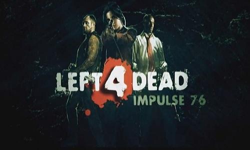 L4D - Impulse 76