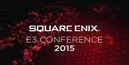 E3 2015 - Square Enix